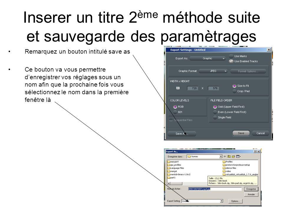 Inserer un titre 2 ème méthode suite et sauvegarde des paramètrages Remarquez un bouton intitulé save as Ce bouton va vous permettre d'enregistrer vos réglages sous un nom afin que la prochaine fois vous sélectionnez le nom dans la première fenêtre là