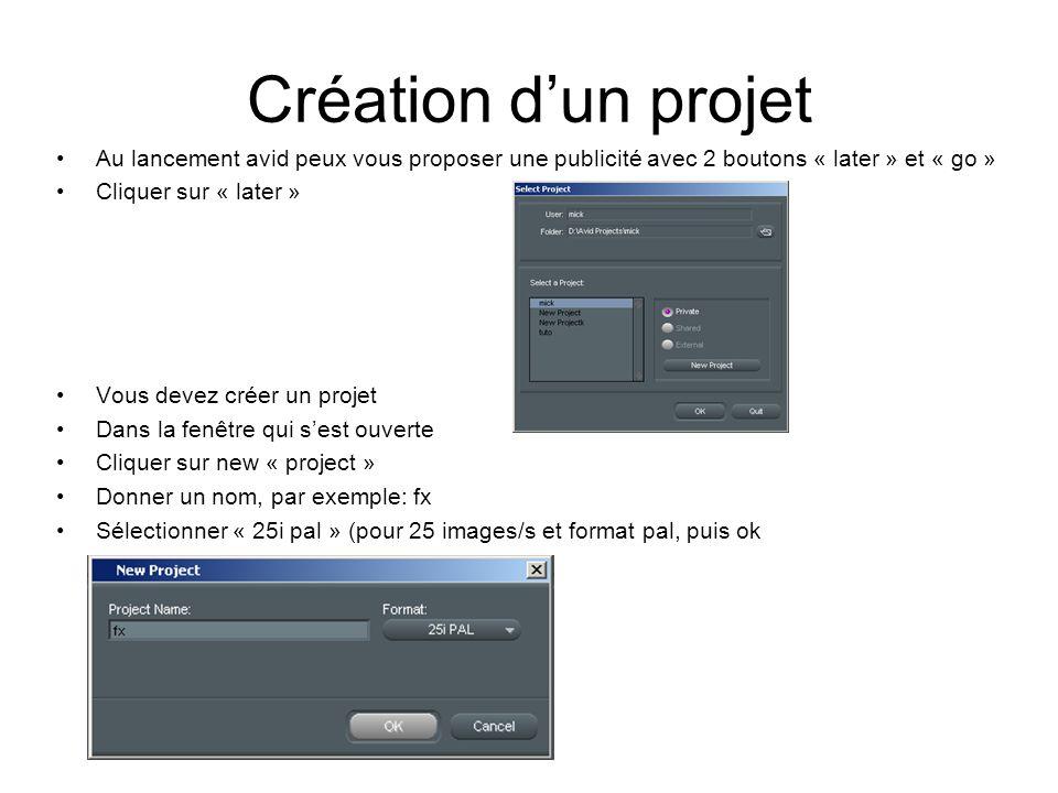 Création d'un projet Au lancement avid peux vous proposer une publicité avec 2 boutons « later » et « go » Cliquer sur « later » Vous devez créer un projet Dans la fenêtre qui s'est ouverte Cliquer sur new « project » Donner un nom, par exemple: fx Sélectionner « 25i pal » (pour 25 images/s et format pal, puis ok