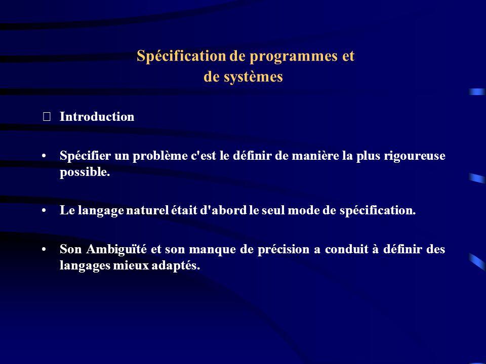 Spécification de programmes et de systèmes Introduction Spécifier un problème c est le définir de manière la plus rigoureuse possible.