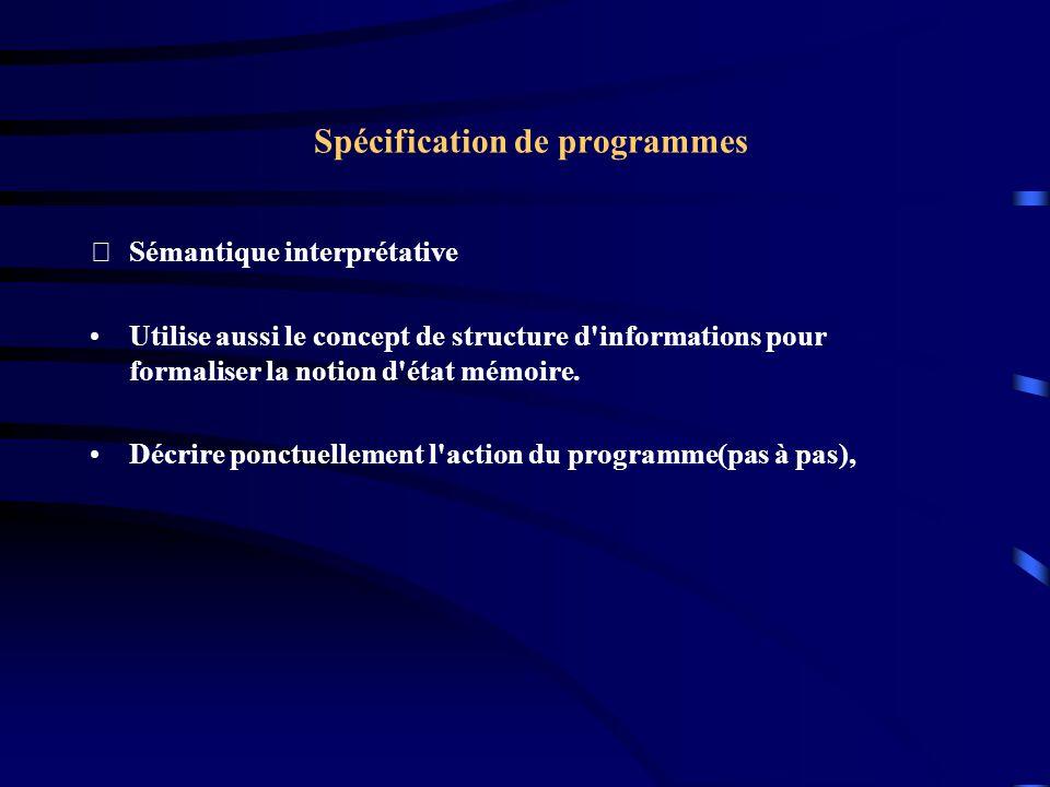 Spécification de programmes Sémantique interprétative Utilise aussi le concept de structure d informations pour formaliser la notion d état mémoire.