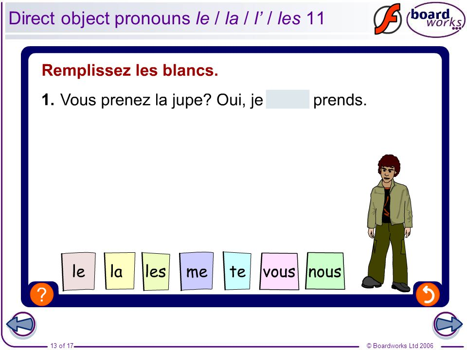 © Boardworks Ltd 200613 of 17 Direct object pronouns le / la / l' / les 11