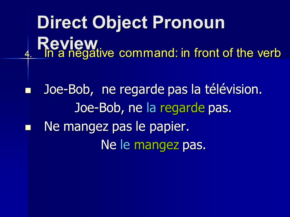 Direct Object Pronoun Review  In a sentence in the past tense: in front of the helper verb (avoir or être) Bette a embrassé Tex.