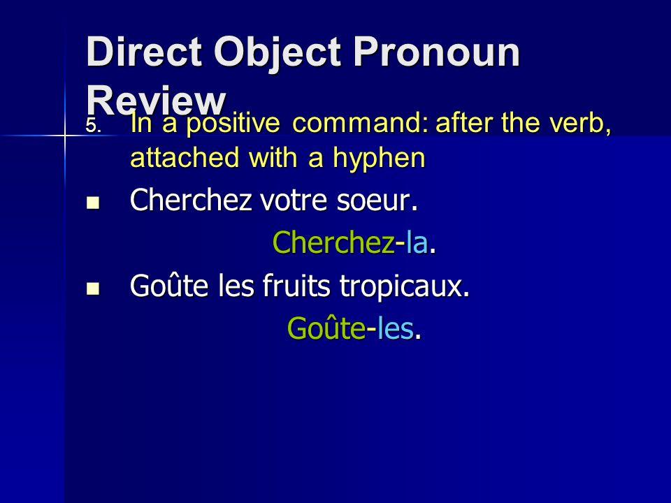 Direct Object Pronoun Review  In a positive command: after the verb, attached with a hyphen Cherchez votre soeur.