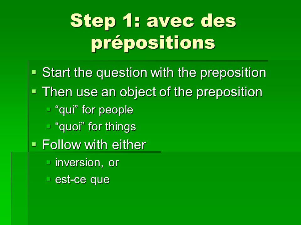 Step 1: avec des prépositions  A qui parles-tu. De qui parles-tu.