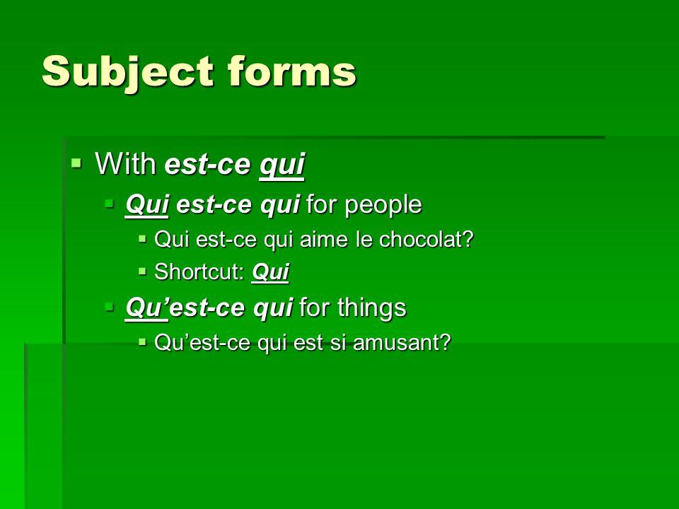 Direct object forms  With est-ce que  Qui est-ce que for people  Qui est-ce que tu aimes.