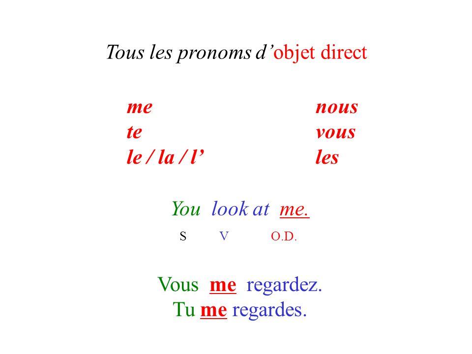 Tous les pronoms d'objet direct You look at me. S V O.D. Vous me regardez. Tu me regardes. menous tevous le / la / l'les