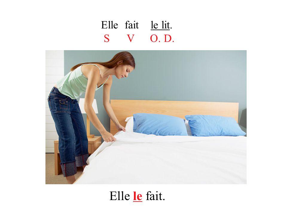Elle fait le lit. S V O. D. Elle le fait.