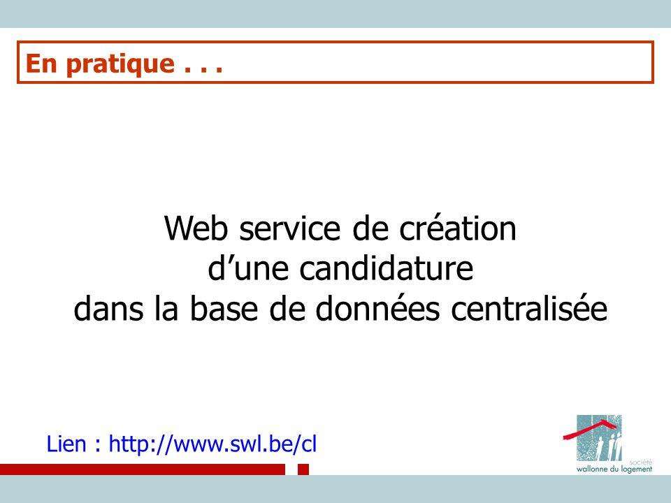 En pratique... Web service de création d'une candidature dans la base de données centralisée Lien : http://www.swl.be/cl