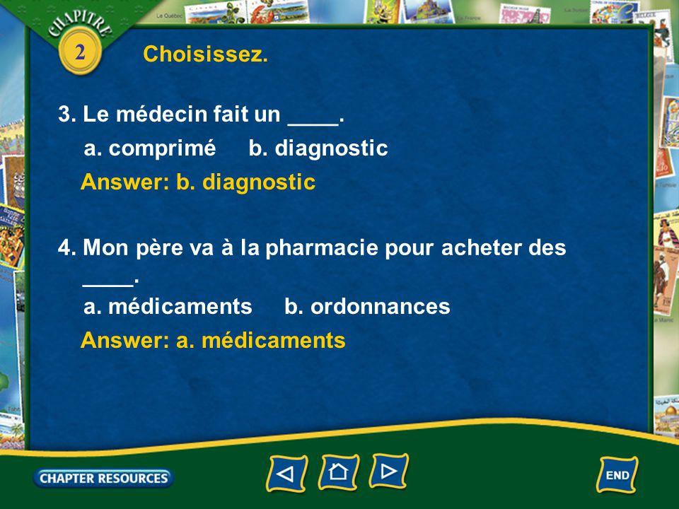 2 Answer: b. ausculte Answer: a. la bouche 1. Le médecin ____ le malade.