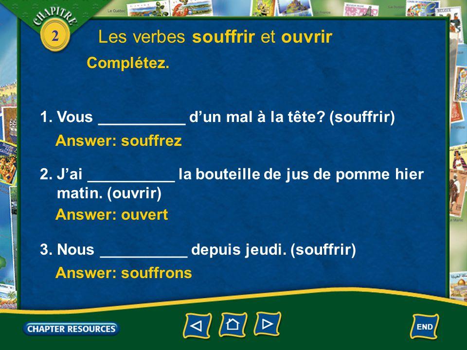 2 Les verbes souffrir et ouvrir 2. Note the past participles.