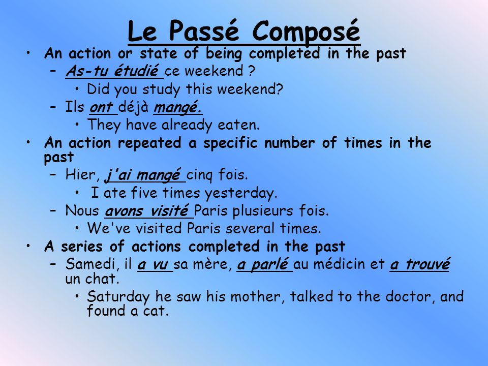 Le Passé Composé An action or state of being completed in the past –As-tu étudié ce weekend .