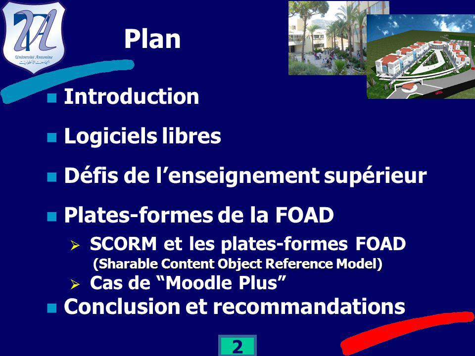 2 Plan Introduction Logiciels libres Défis de l'enseignement supérieur Plates-formes de la FOAD  SCORM et les plates-formes FOAD (Sharable Content Object Reference Model) (Sharable Content Object Reference Model)  Cas de Moodle Plus Conclusion et recommandations