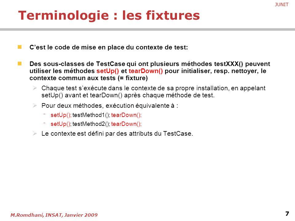 JUNIT 7 M.Romdhani, INSAT, Janvier 2009 C'est le code de mise en place du contexte de test: Des sous-classes de TestCase qui ont plusieurs méthodes te