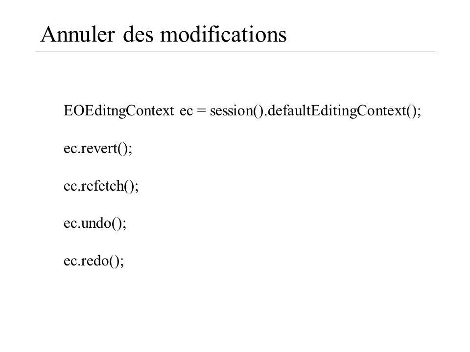 Annuler des modifications EOEditngContext ec = session().defaultEditingContext(); ec.revert(); ec.refetch(); ec.undo(); ec.redo();