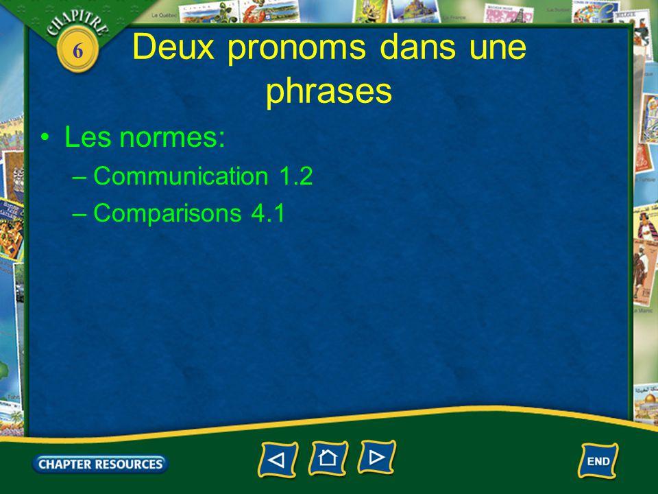 6 Deux pronoms dans une phrases Les normes: –Communication 1.2 –Comparisons 4.1
