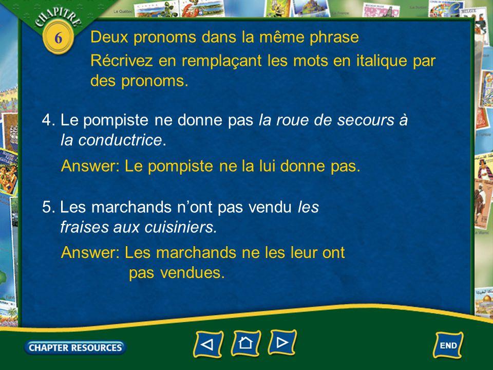 6 Answer: Le pompiste ne la lui donne pas. 4.Le pompiste ne donne pas la roue de secours à la conductrice. Récrivez en remplaçant les mots en italique