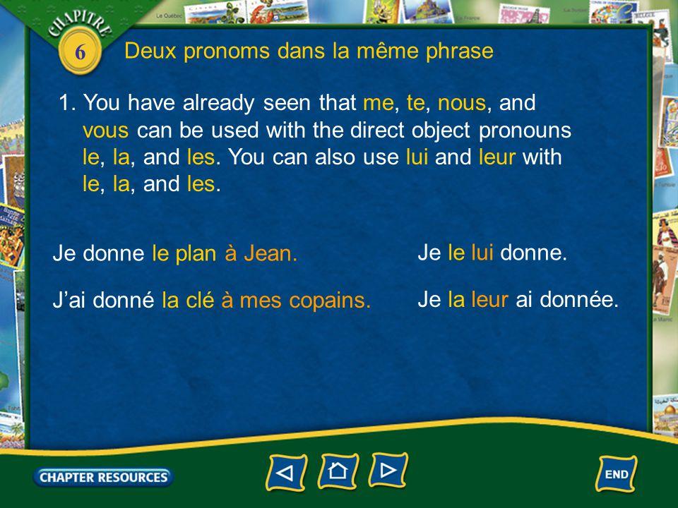 6 Deux pronoms dans la même phrase 1.You have already seen that me, te, nous, and vous can be used with the direct object pronouns le, la, and les. Yo