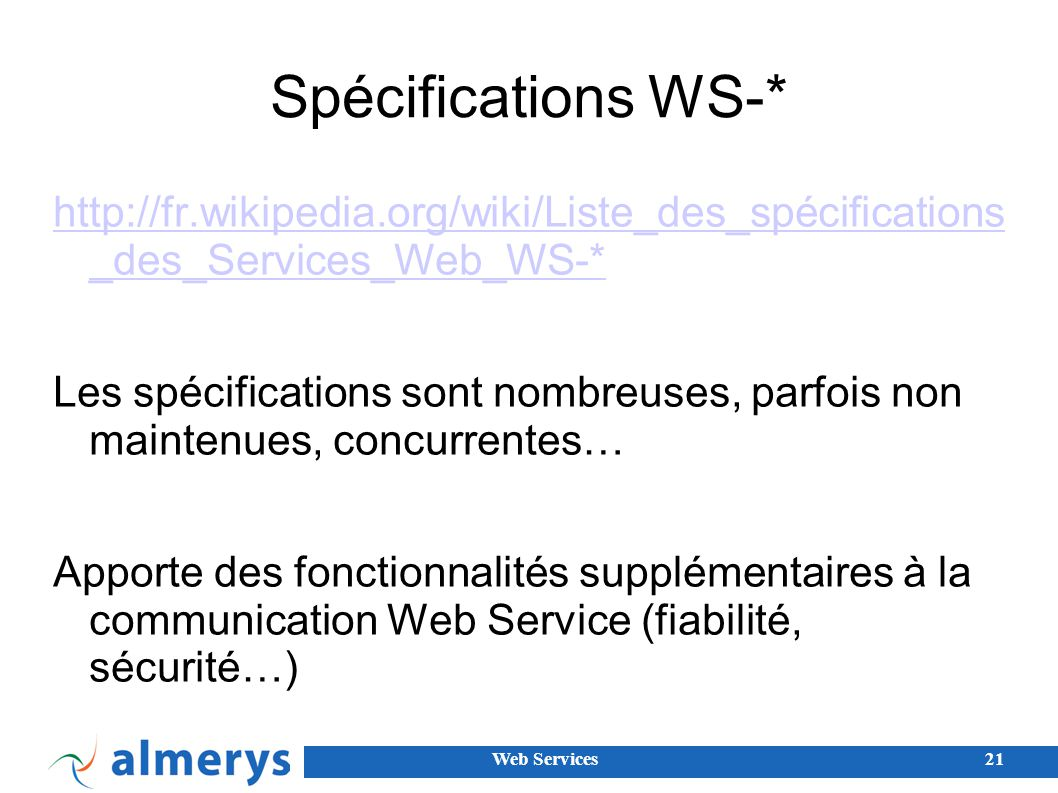 Web Services21 Spécifications WS-* http://fr.wikipedia.org/wiki/Liste_des_spécifications _des_Services_Web_WS-* Les spécifications sont nombreuses, pa