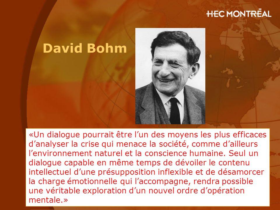 David Bohm «Un dialogue pourrait être l'un des moyens les plus efficaces d'analyser la crise qui menace la société, comme d'ailleurs l'environnement n