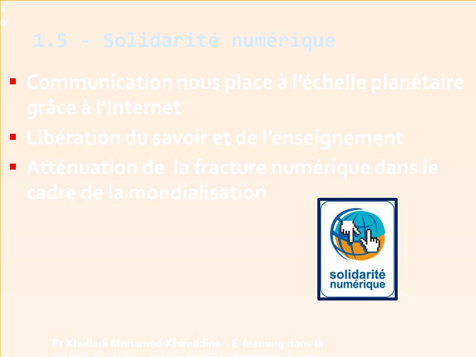  Communication nous place à l'échelle planétaire grâce à l'Internet  Libération du savoir et de l'enseignement  Atténuation de la fracture numérique dans le cadre de la mondialisation 1.5 - Solidarité numérique10 Pr Kholladi Mohamed-Khireddine - E-learning dans la société du savoir - enjeux et défis -DzWebDays 2012
