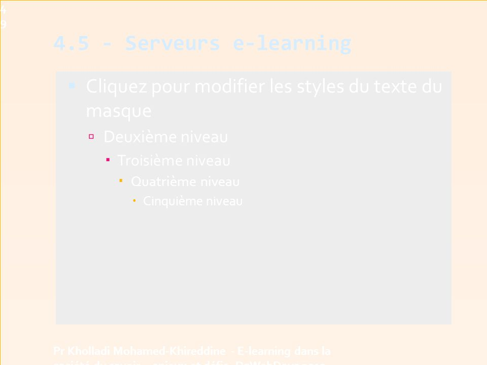 4.5 - Serveurs e-learning  Cliquez pour modifier les styles du texte du masque  Deuxième niveau  Troisième niveau  Quatrième niveau  Cinquième niveau49 Pr Kholladi Mohamed-Khireddine - E-learning dans la société du savoir - enjeux et défis -DzWebDays 2012