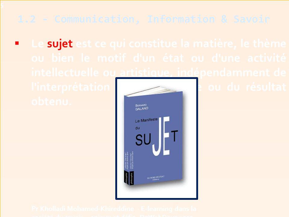  Le sujet est ce qui constitue la matière, le thème ou bien le motif d un état ou d une activité intellectuelle ou artistique, indépendamment de l interprétation qui en est faite ou du résultat obtenu.