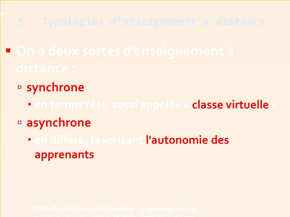  On a deux sortes d'enseignement à distance :  synchrone  en temps réel, aussi appelée « classe virtuelle »  asynchrone  en différé, favorisant l autonomie des apprenants 5 - Typologies d'enseignement à distance50 Pr Kholladi Mohamed-Khireddine - E-learning dans la société du savoir - enjeux et défis -DzWebDays 2012