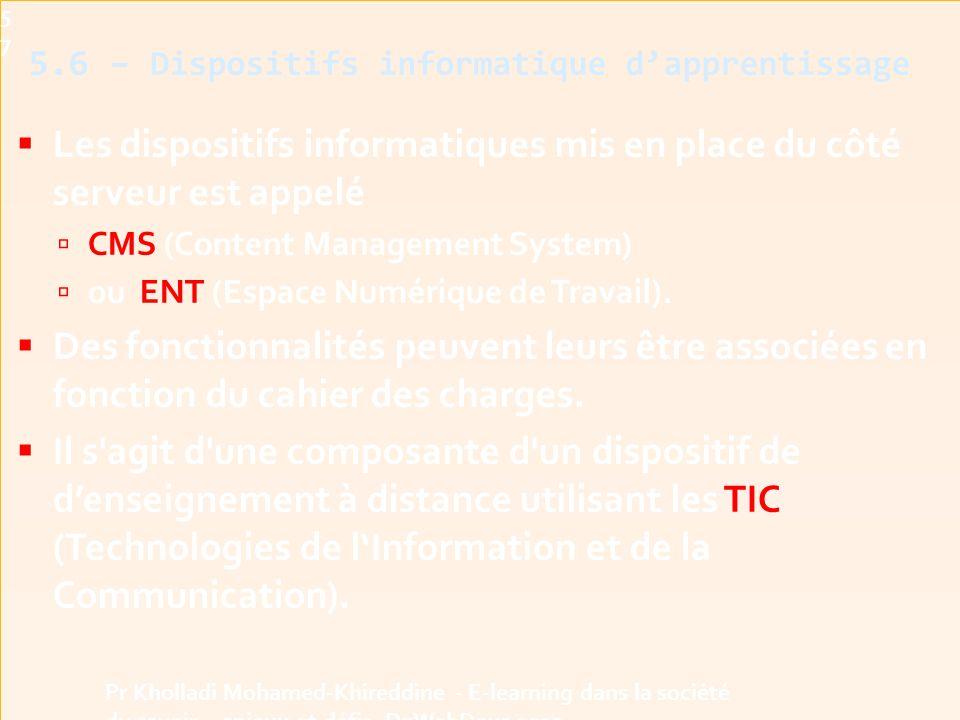  Les dispositifs informatiques mis en place du côté serveur est appelé  CMS (Content Management System)  ou ENT (Espace Numérique de Travail).