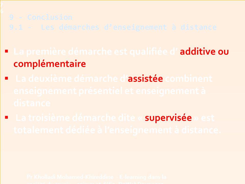  La première démarche est qualifiée d' additive ou complémentaire  La deuxième démarche d'assistée combinent enseignement présentiel et enseignement à distance  La troisième démarche dite « supervisée » est totalement dédiée à l'enseignement à distance.