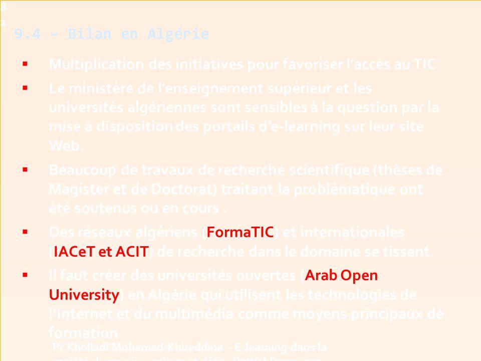 9.4 – Bilan en Algérie  Multiplication des initiatives pour favoriser l'accès au TIC  Le ministère de l'enseignement supérieur et les universités algériennes sont sensibles à la question par la mise à disposition des portails d'e-learning sur leur site Web.