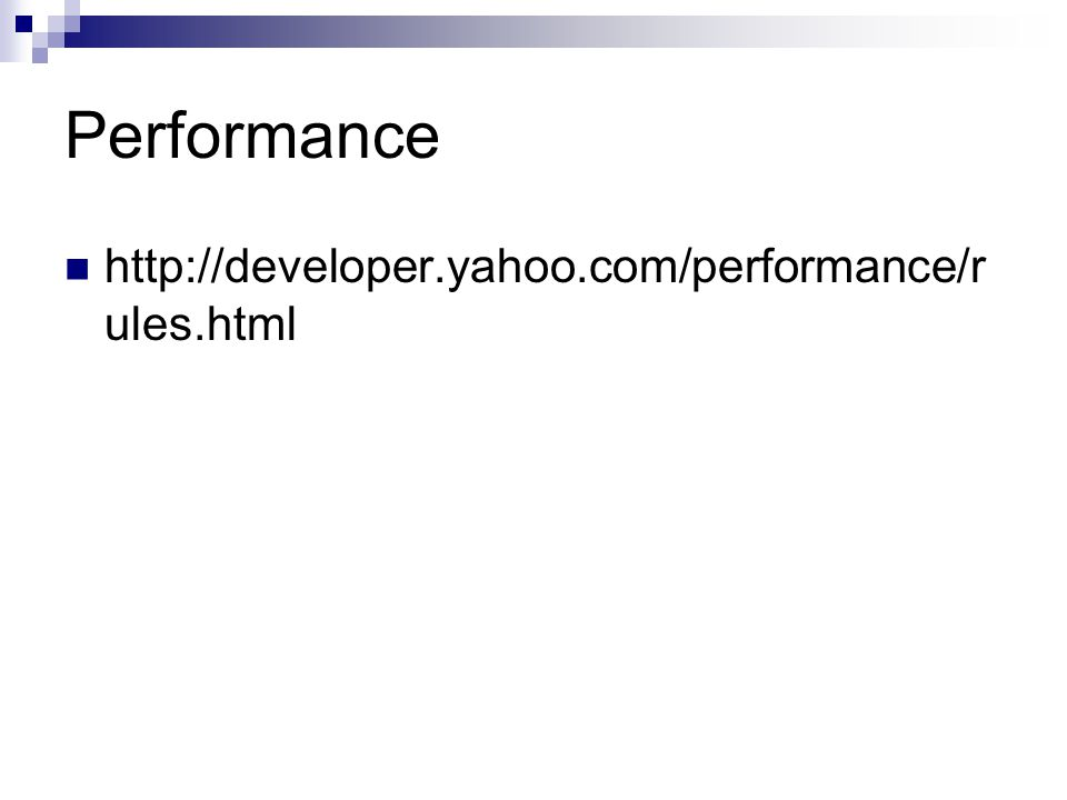 Performance http://developer.yahoo.com/performance/r ules.html
