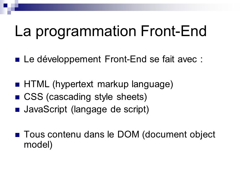 La programmation Front-End Le développement Front-End se fait avec : HTML (hypertext markup language) CSS (cascading style sheets) JavaScript (langage