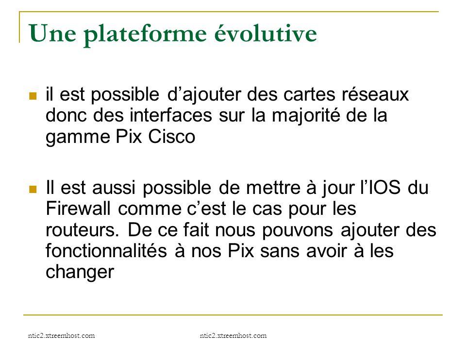 Une plateforme évolutive il est possible d'ajouter des cartes réseaux donc des interfaces sur la majorité de la gamme Pix Cisco Il est aussi possible
