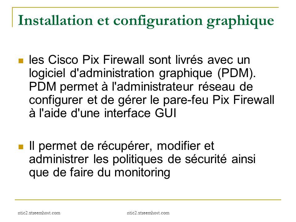 ntic2.xtreemhost.com Installation et configuration graphique les Cisco Pix Firewall sont livrés avec un logiciel d'administration graphique (PDM). PDM