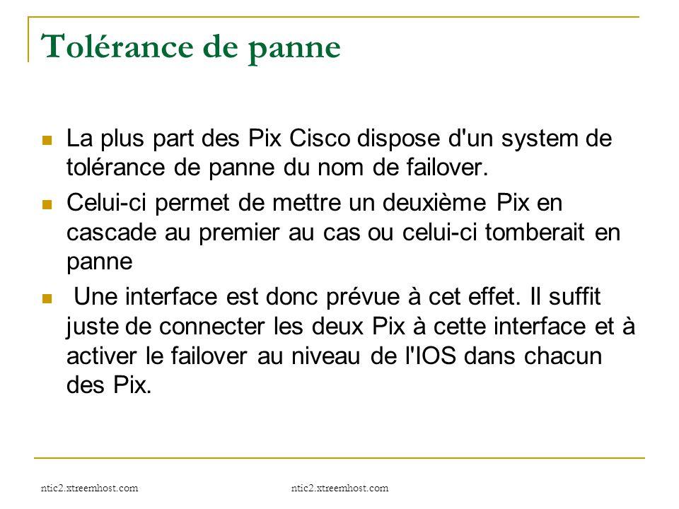 ntic2.xtreemhost.com Tolérance de panne La plus part des Pix Cisco dispose d'un system de tolérance de panne du nom de failover. Celui-ci permet de me