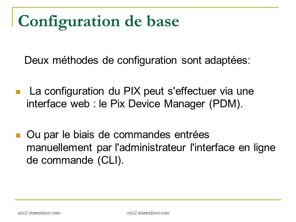 ntic2.xtreemhost.com Configuration de base Deux méthodes de configuration sont adaptées: La configuration du PIX peut s'effectuer via une interface we