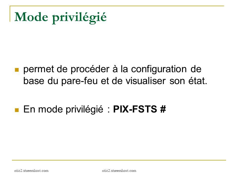 ntic2.xtreemhost.com Mode privilégié permet de procéder à la configuration de base du pare-feu et de visualiser son état. En mode privilégié : PIX-FST