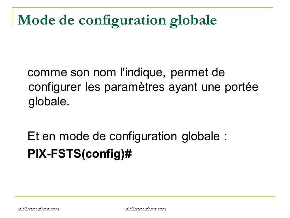 ntic2.xtreemhost.com Mode de configuration globale comme son nom l'indique, permet de configurer les paramètres ayant une portée globale. Et en mode d