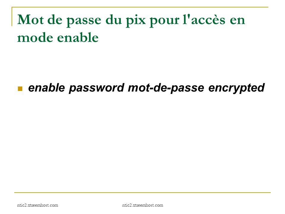 ntic2.xtreemhost.com Mot de passe du pix pour l'accès en mode enable enable password mot-de-passe encrypted