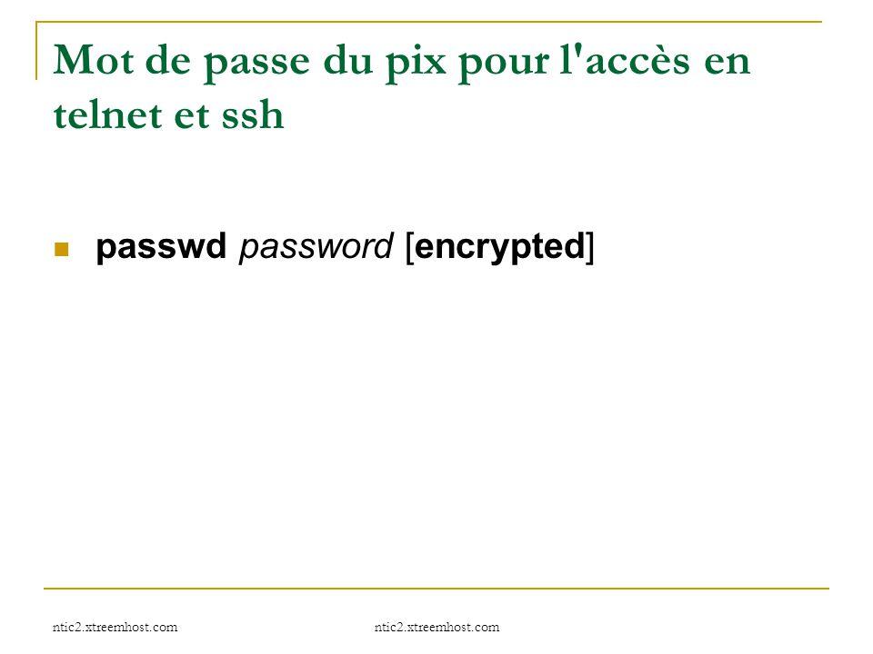 ntic2.xtreemhost.com Mot de passe du pix pour l'accès en telnet et ssh passwd password [encrypted]