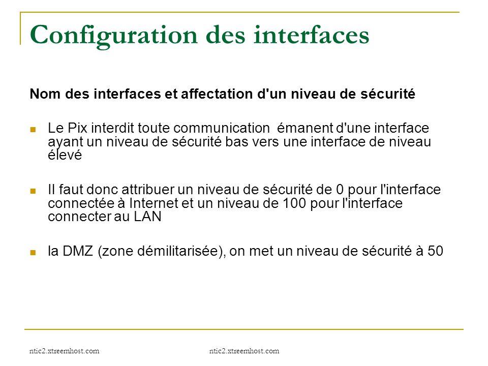 ntic2.xtreemhost.com Configuration des interfaces Nom des interfaces et affectation d'un niveau de sécurité Le Pix interdit toute communication émanen