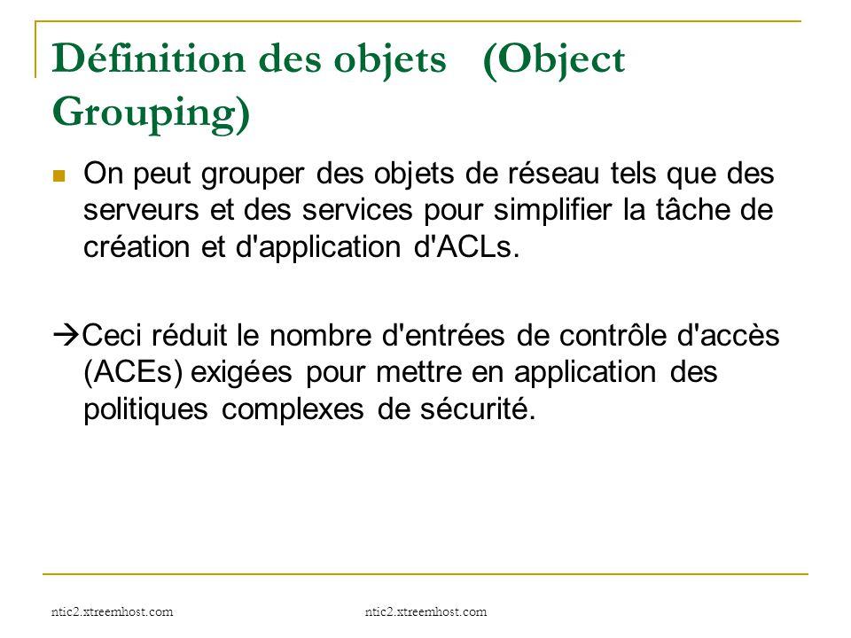 ntic2.xtreemhost.com Définition des objets (Object Grouping) On peut grouper des objets de réseau tels que des serveurs et des services pour simplifie