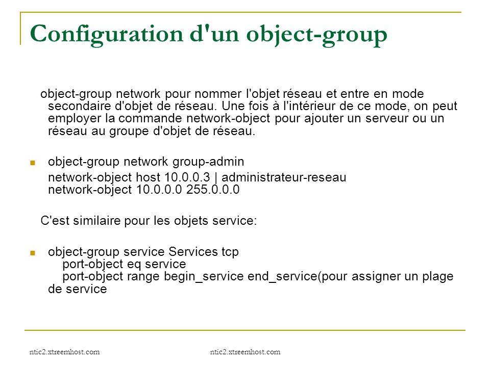 ntic2.xtreemhost.com Configuration d'un object-group object-group network pour nommer l'objet réseau et entre en mode secondaire d'objet de réseau. Un