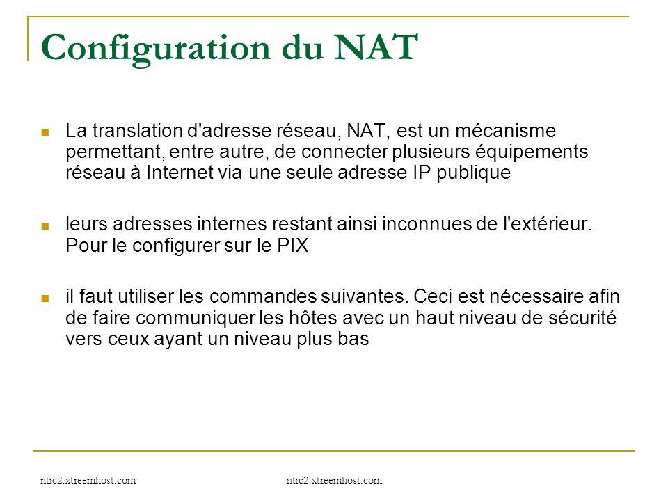 ntic2.xtreemhost.com Configuration du NAT La translation d'adresse réseau, NAT, est un mécanisme permettant, entre autre, de connecter plusieurs équip