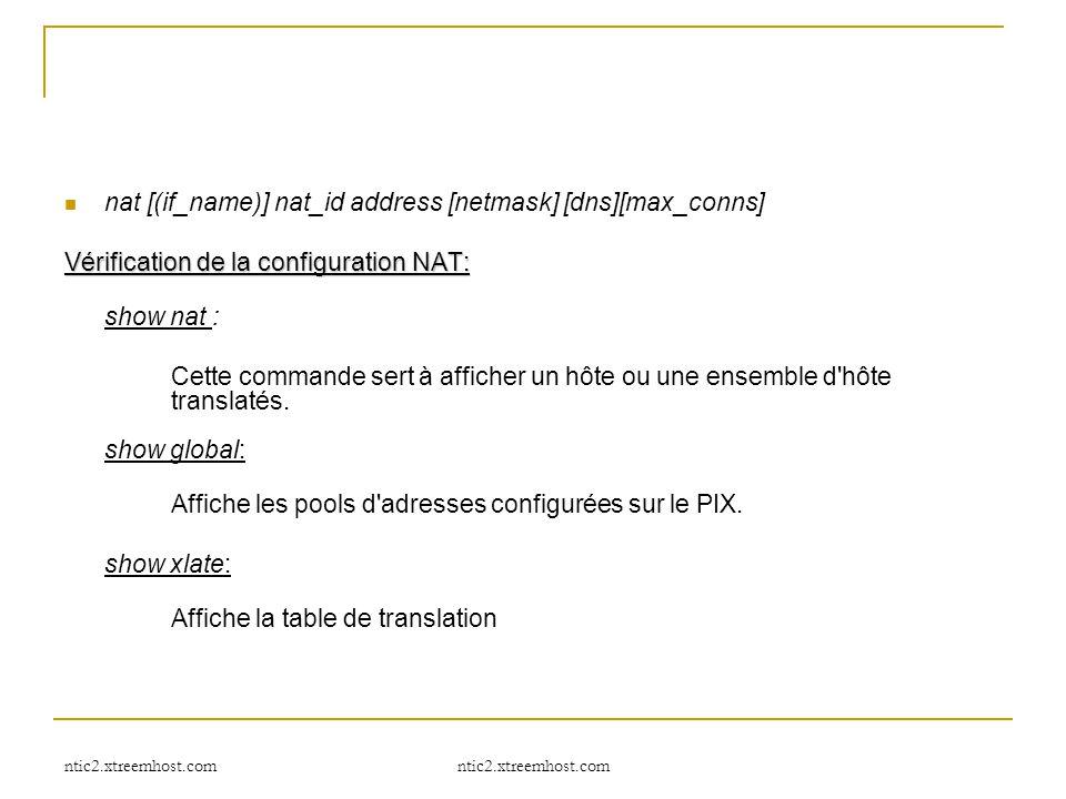 ntic2.xtreemhost.com nat [(if_name)] nat_id address [netmask] [dns][max_conns] Vérification de la configuration NAT: show nat : Cette commande sert à