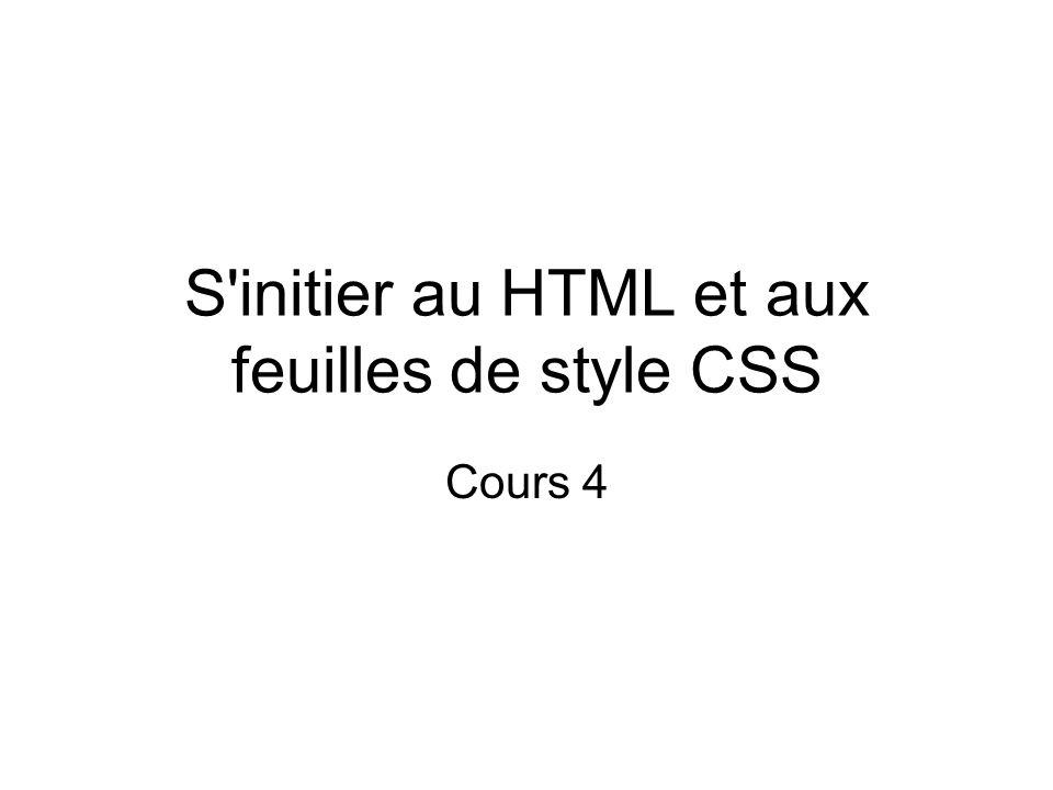 S initier au HTML et aux feuilles de style CSS Cours 4