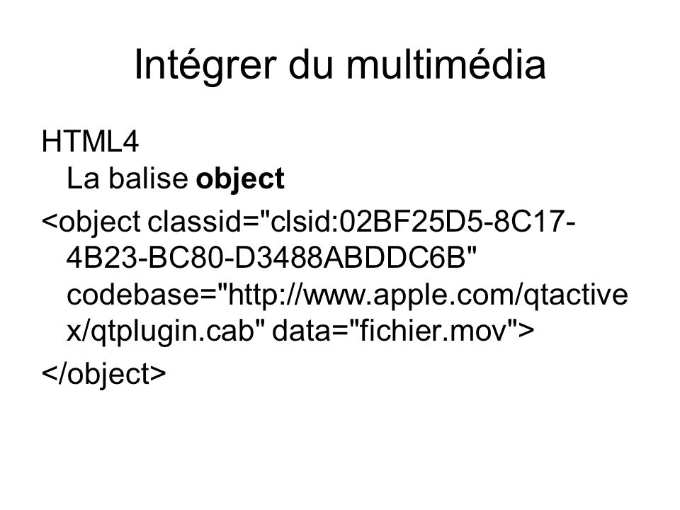 Intégrer du multimédia HTML4 La balise object