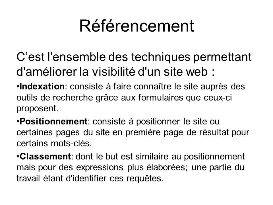 Référencement C'est l ensemble des techniques permettant d améliorer la visibilité d un site web : Indexation: consiste à faire connaître le site auprès des outils de recherche grâce aux formulaires que ceux-ci proposent.