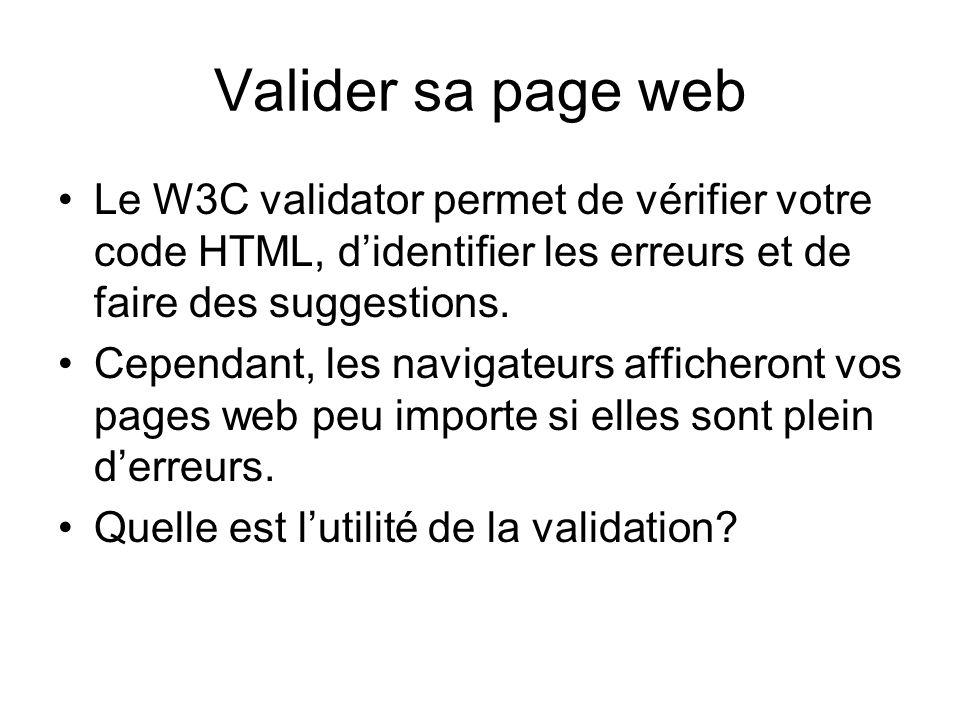 Valider sa page web Le W3C validator permet de vérifier votre code HTML, d'identifier les erreurs et de faire des suggestions.