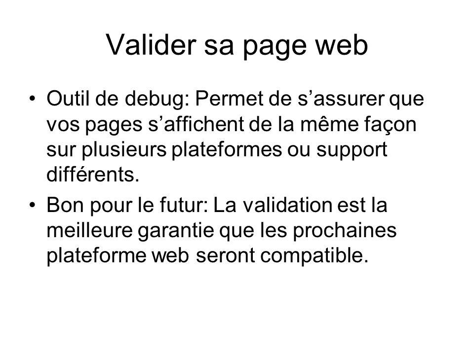 Valider sa page web Outil de debug: Permet de s'assurer que vos pages s'affichent de la même façon sur plusieurs plateformes ou support différents.